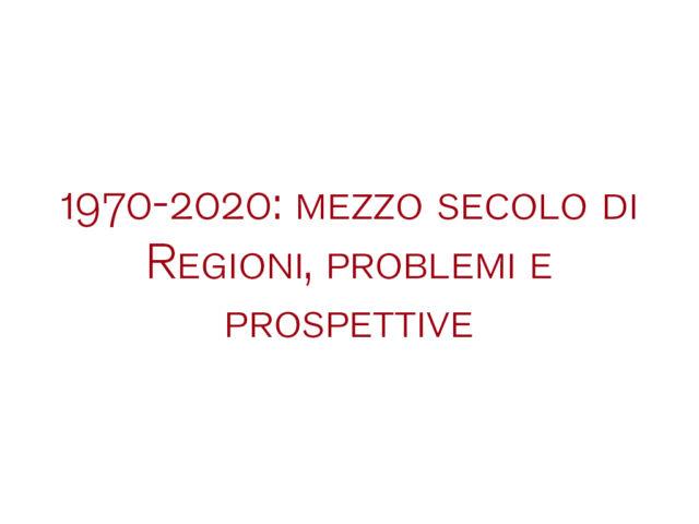 1970-2020 mezzo secolo di Regioni
